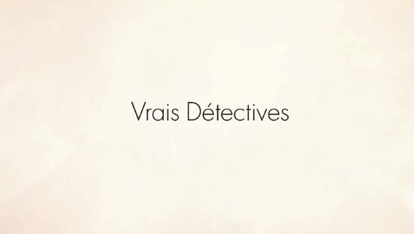 VRAIS DETECTIVES